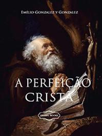 A Perfeição Cristã - (Edição Fac-símile)