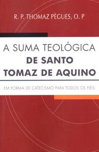 A Suma Teológica de Santo Tomas de Aquino em Forma de Catecismo - (Edição Fac-símile)