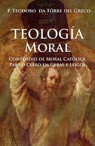 Teologia Moral - Compêndio de Moral Católica para o clero e em geral e leigos - (Edição Fac-símile)