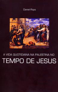A Vida Quotidiana na Palestina no Tempo de Jesus - (Edição Fac-símile)