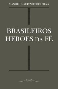 Brasileiros Heroes da Fé (Edição Fac-símile)