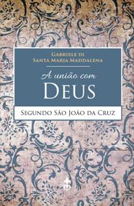 A União com Deus Segundo São João da Cruz - (Edição Fac-símile)