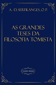 As Grandes Teses da Filosofia Tomista (Edição Fac-símile)