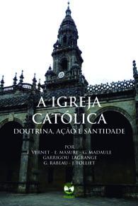 A Igreja Católica Doutrina, Ação e Santidade