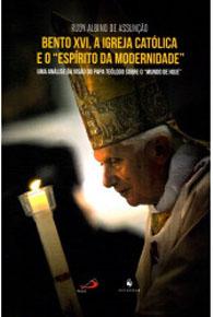 Bento XVI, A Igreja Católica e o Espírito da Modernidade