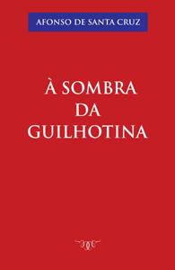 A Sombra da Guilhotina (Edição Fac-símile)