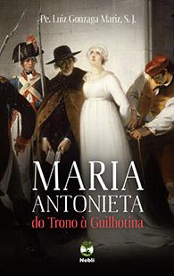 Maria Antonieta do Trono à Guilhotina