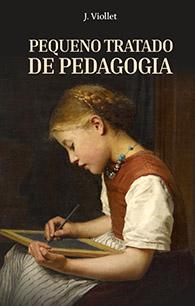 Pequeno Tratado de Pedagogia - (Edição Fac-símile)