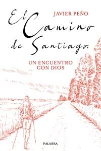 El camino de Santiago, un encuentro con Dios Javier Peño Iglesias