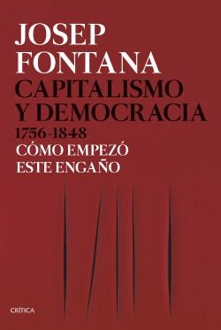 Capitalismo y democracia 1756-1848 Cómo empezó este engaño