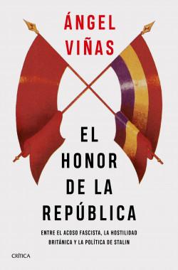 El honor de la República Entre el acoso fascista, la hostilidad británica y la política de Stalin