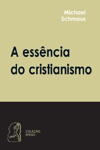 A Essência do Cristianismo - (Edição Fac-símile)