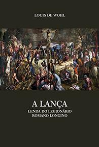 A Lança - Lenda do Legionário Romano Longino (Edição Fac-símile)