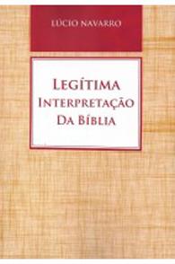 Legítima Interpretação da Bíblia - (Edição Fac-símile)