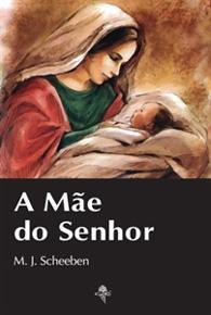A Mãe do Senhor - (Edição Fac-símile)